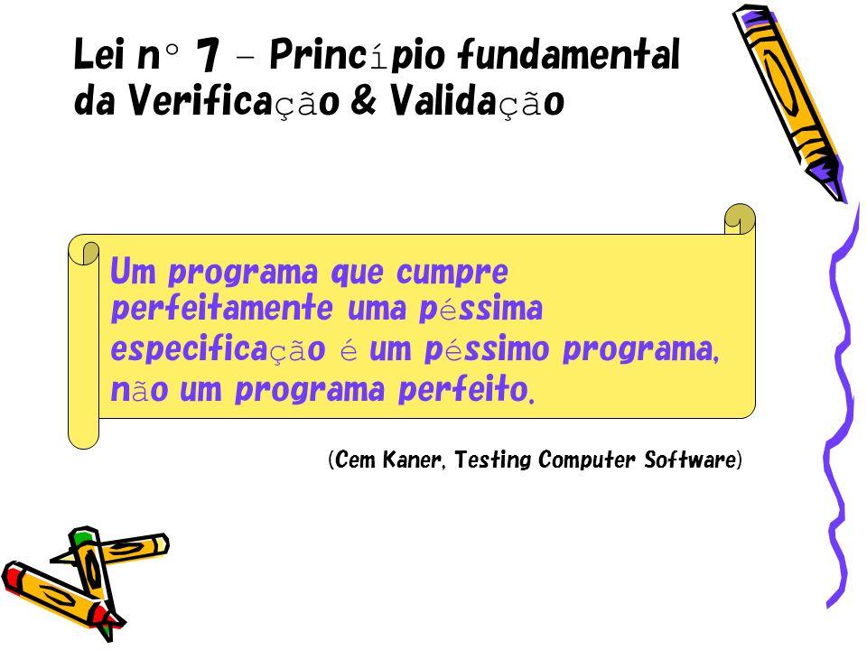 Lei nº 7 – Princípio fundamental da Verificação & Validação