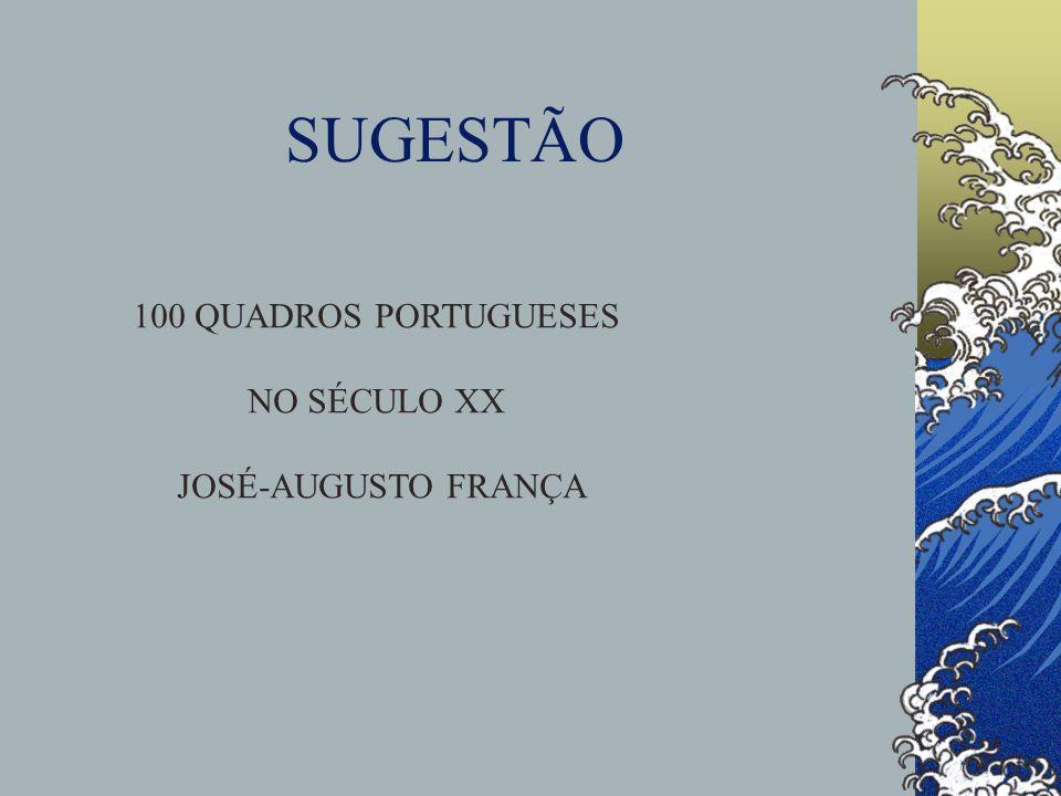 SUGESTÃO 100 QUADROS PORTUGUESES NO SÉCULO XX JOSÉ-AUGUSTO FRANÇA