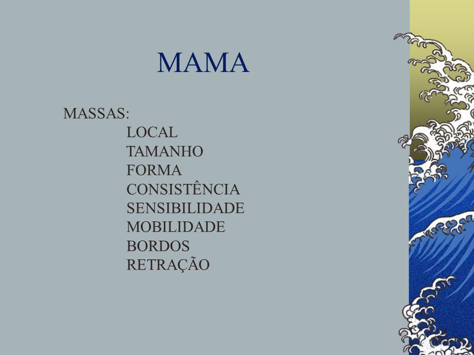MAMA MASSAS: LOCAL TAMANHO FORMA CONSISTÊNCIA SENSIBILIDADE MOBILIDADE