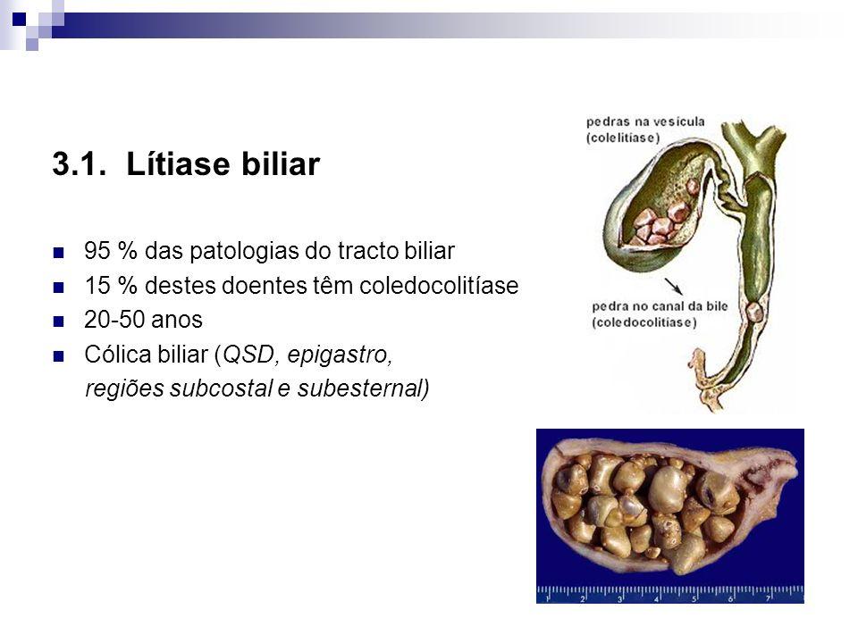 3.1. Lítiase biliar 95 % das patologias do tracto biliar