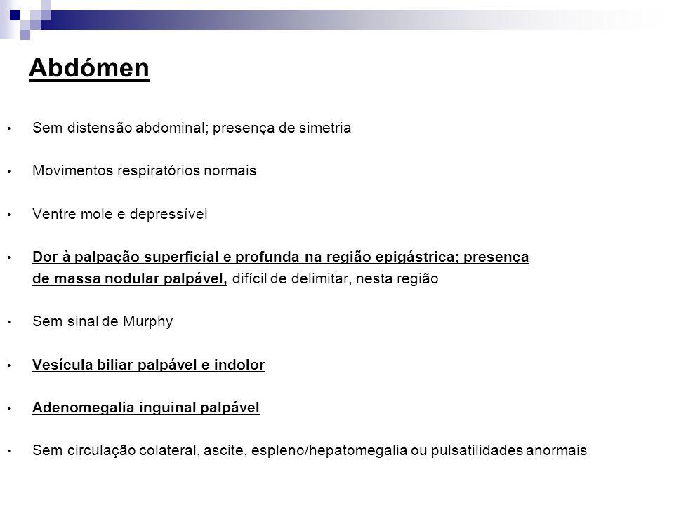 Abdómen Sem distensão abdominal; presença de simetria