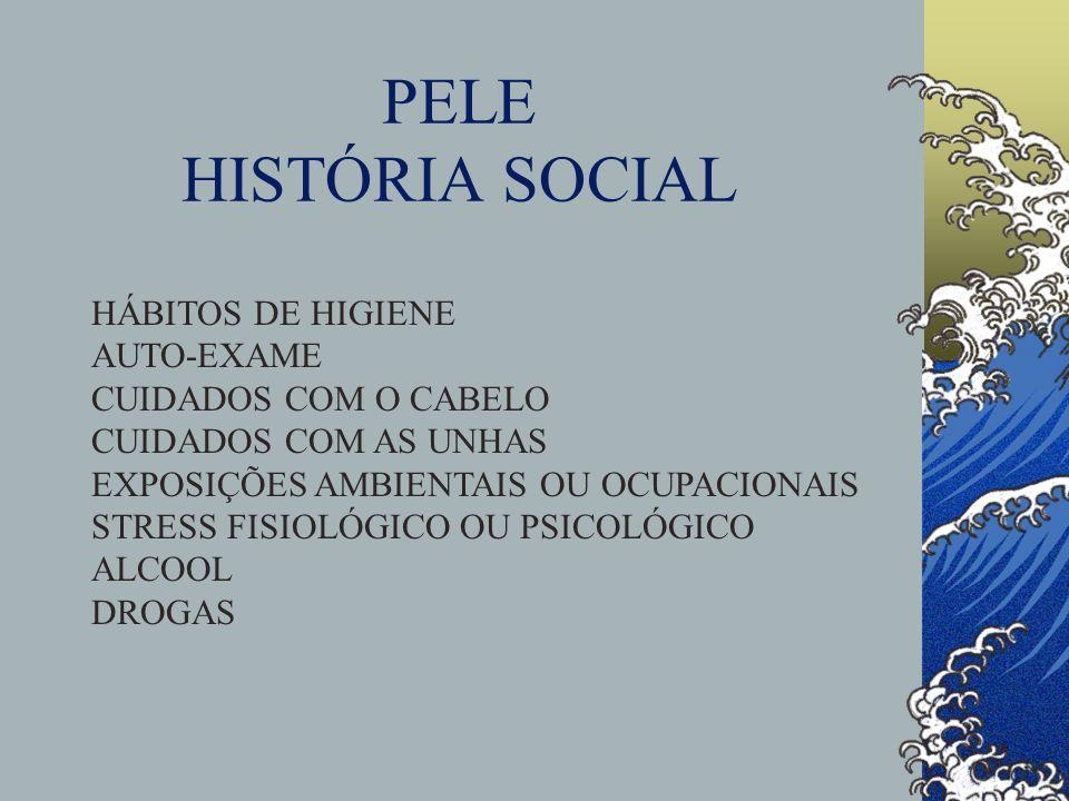 PELE HISTÓRIA SOCIAL HÁBITOS DE HIGIENE AUTO-EXAME