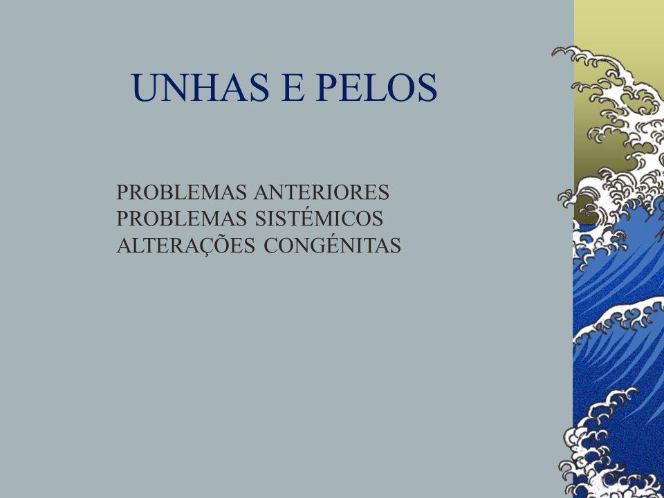 UNHAS E PELOS PROBLEMAS ANTERIORES PROBLEMAS SISTÉMICOS