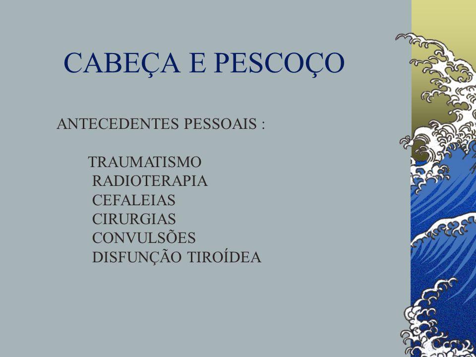 CABEÇA E PESCOÇO ANTECEDENTES PESSOAIS : TRAUMATISMO RADIOTERAPIA