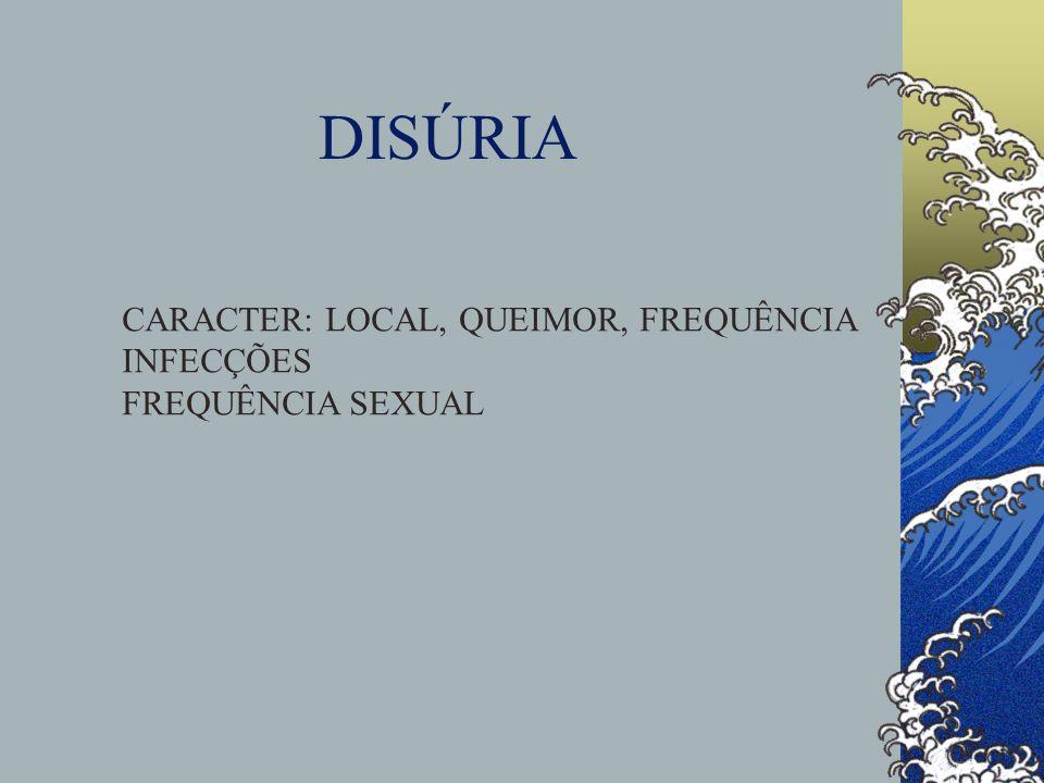 DISÚRIA CARACTER: LOCAL, QUEIMOR, FREQUÊNCIA INFECÇÕES