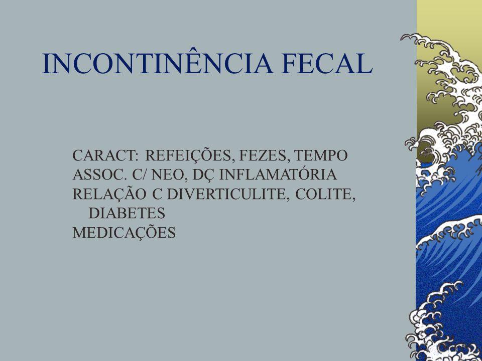 INCONTINÊNCIA FECAL CARACT: REFEIÇÕES, FEZES, TEMPO