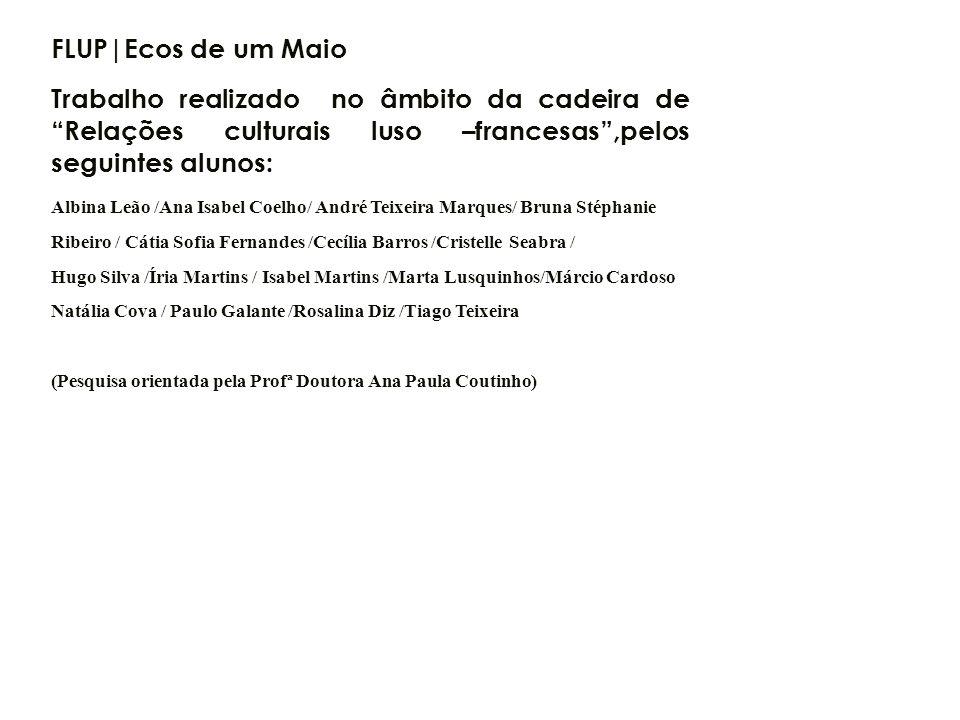 FLUP|Ecos de um MaioTrabalho realizado no âmbito da cadeira de Relações culturais luso –francesas ,pelos seguintes alunos: