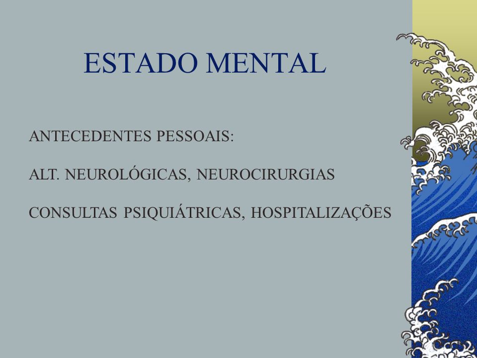 ESTADO MENTAL ANTECEDENTES PESSOAIS: ALT. NEUROLÓGICAS, NEUROCIRURGIAS