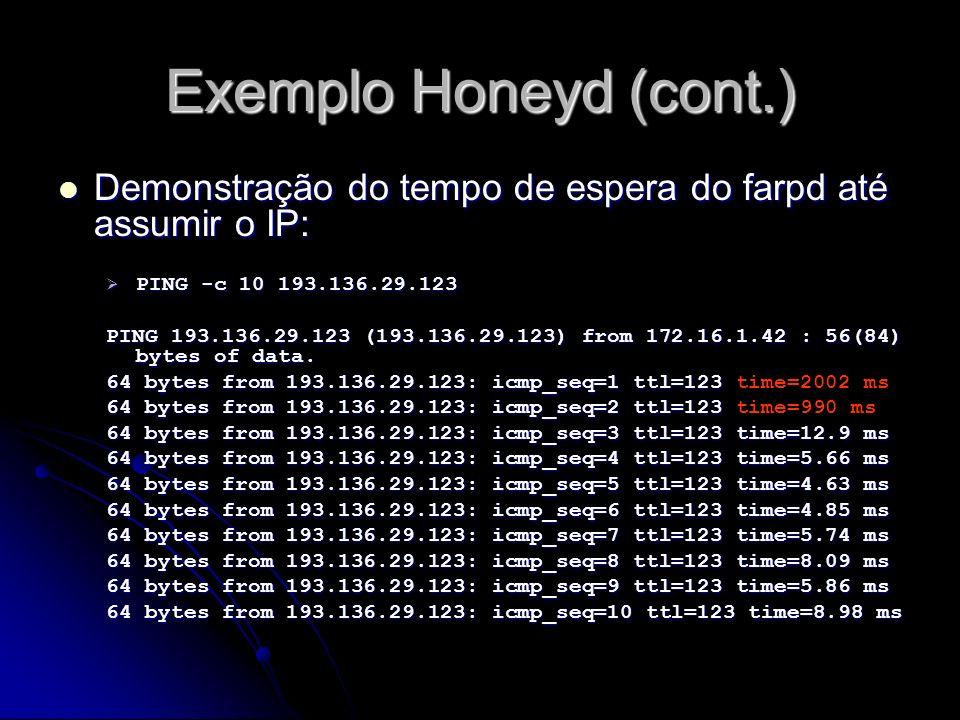 Exemplo Honeyd (cont.)Demonstração do tempo de espera do farpd até assumir o IP: PING -c 10 193.136.29.123.