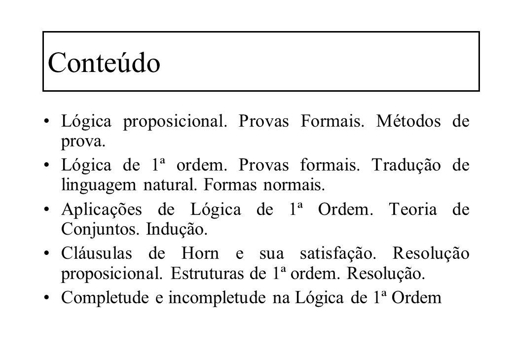 Conteúdo Lógica proposicional. Provas Formais. Métodos de prova.