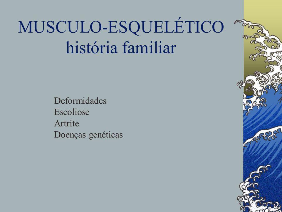 MUSCULO-ESQUELÉTICO história familiar