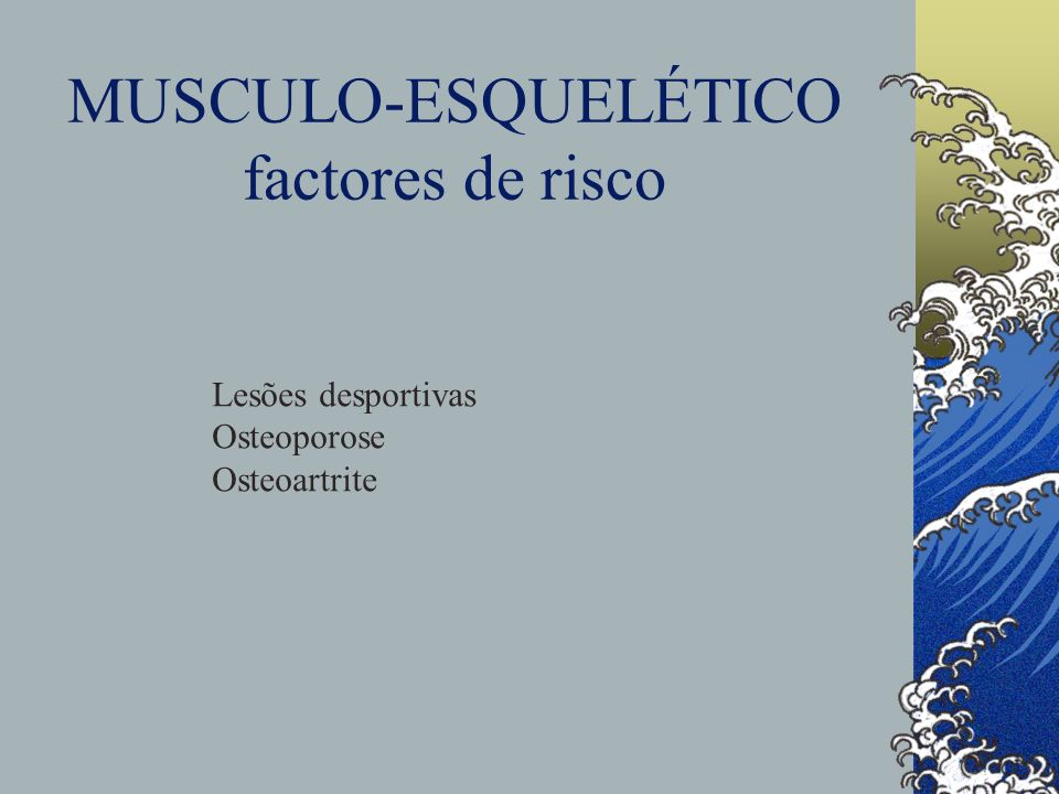 MUSCULO-ESQUELÉTICO factores de risco