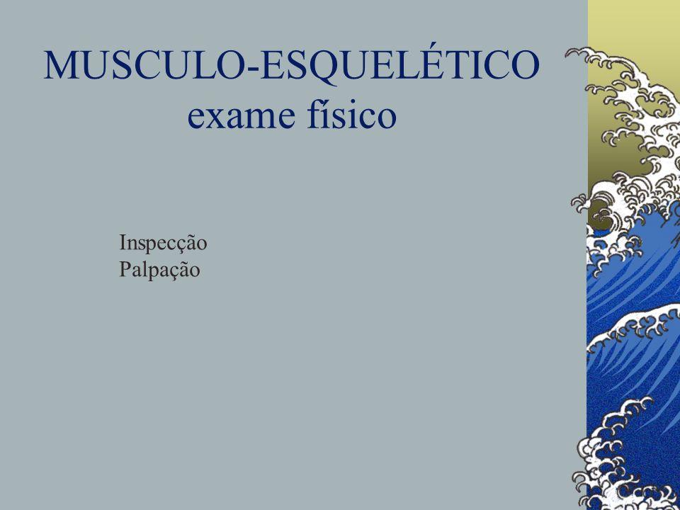 MUSCULO-ESQUELÉTICO exame físico
