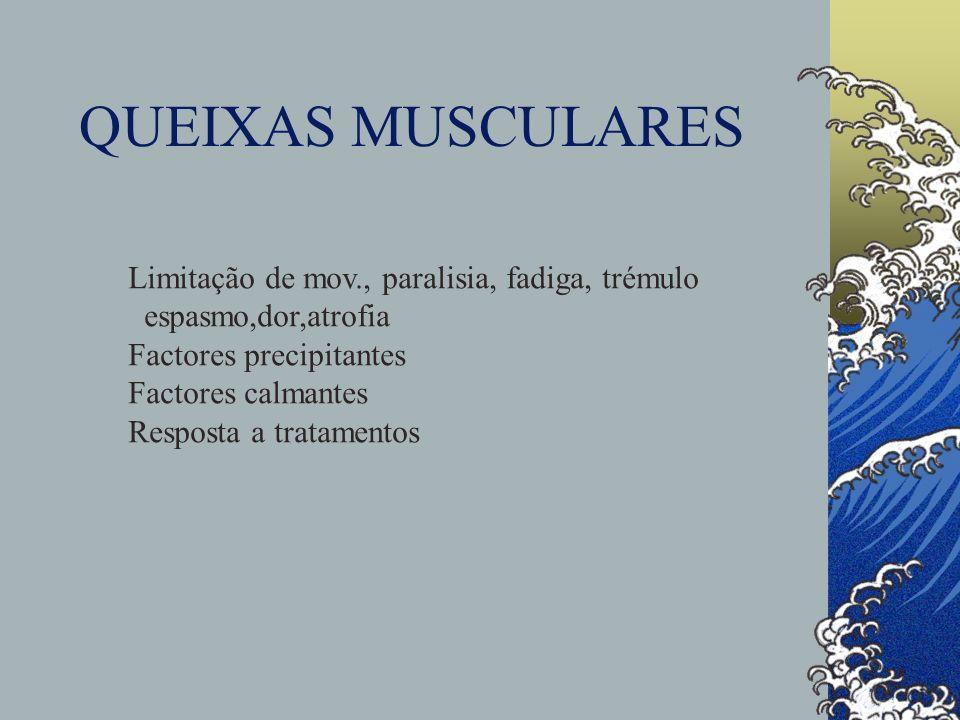 QUEIXAS MUSCULARES Limitação de mov., paralisia, fadiga, trémulo