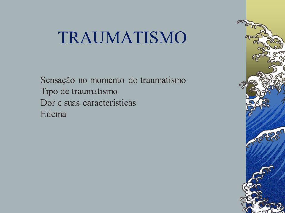 TRAUMATISMO Sensação no momento do traumatismo Tipo de traumatismo