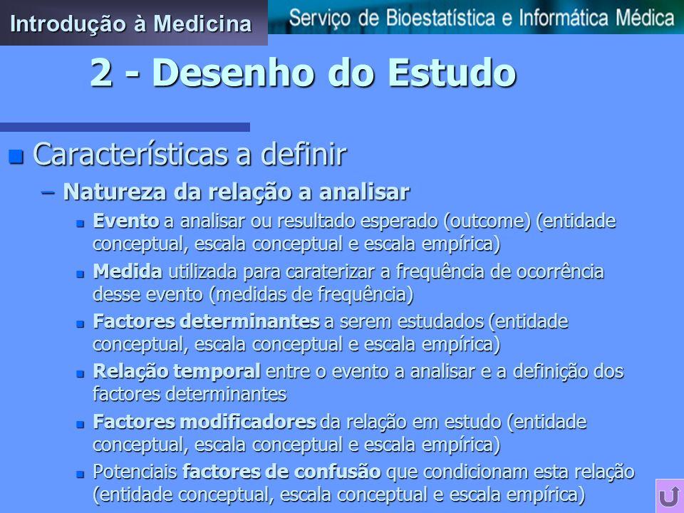 2 - Desenho do Estudo Características a definir Introdução à Medicina