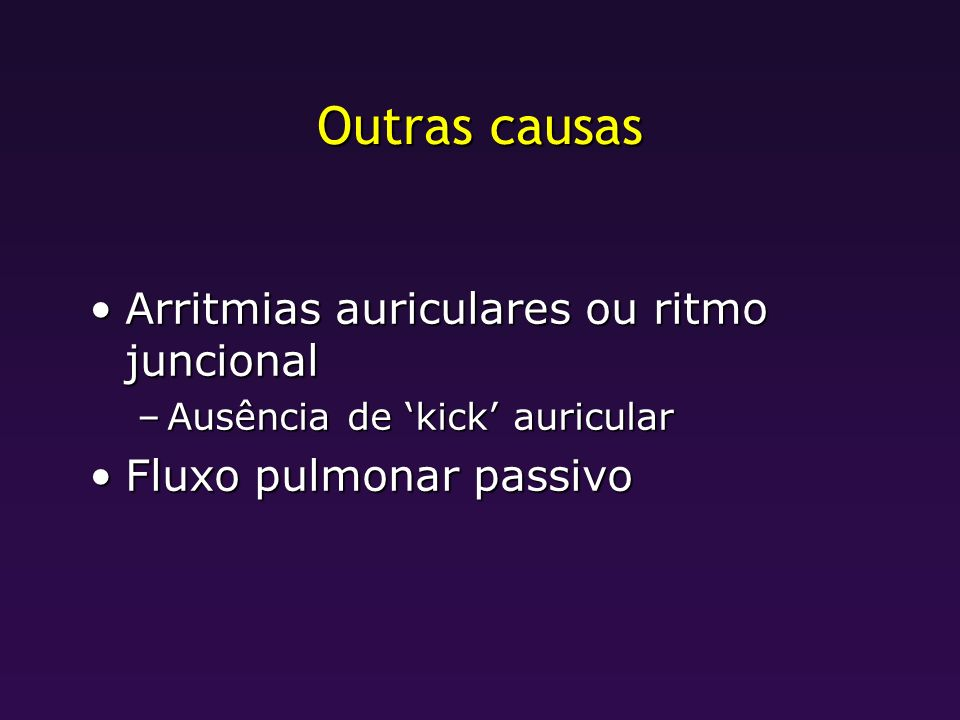 Outras causas Arritmias auriculares ou ritmo juncional