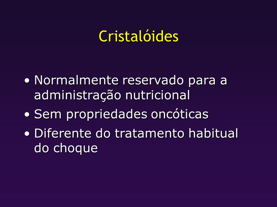 Cristalóides Normalmente reservado para a administração nutricional