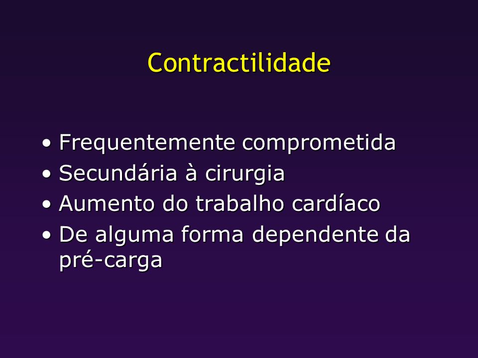 Contractilidade Frequentemente comprometida Secundária à cirurgia