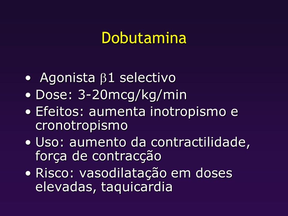 Dobutamina Agonista b1 selectivo Dose: 3-20mcg/kg/min