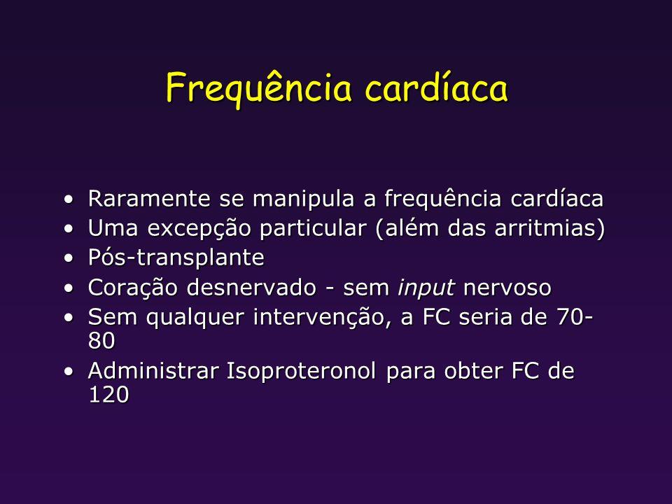 Frequência cardíaca Raramente se manipula a frequência cardíaca