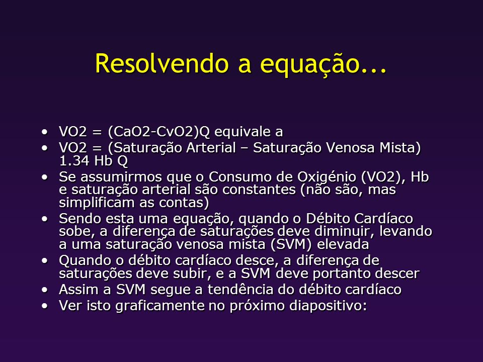 Resolvendo a equação... VO2 = (CaO2-CvO2)Q equivale a