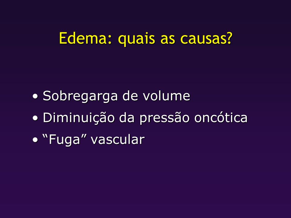 Edema: quais as causas Sobregarga de volume