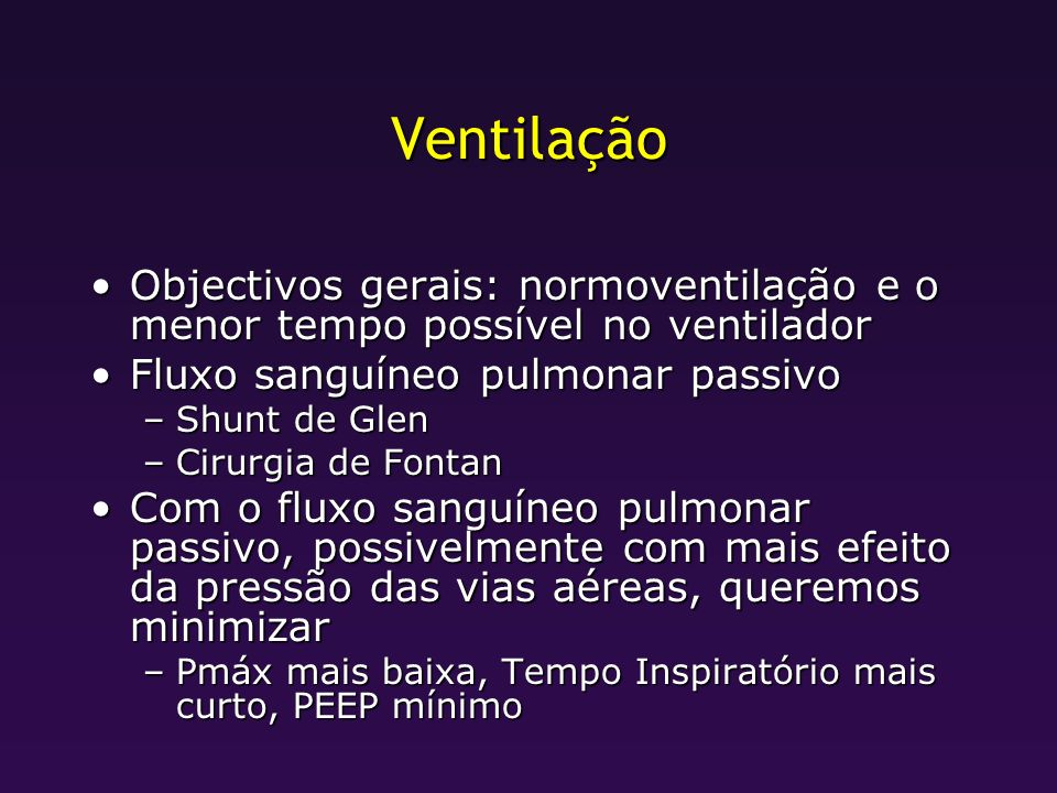 Ventilação Objectivos gerais: normoventilação e o menor tempo possível no ventilador. Fluxo sanguíneo pulmonar passivo.