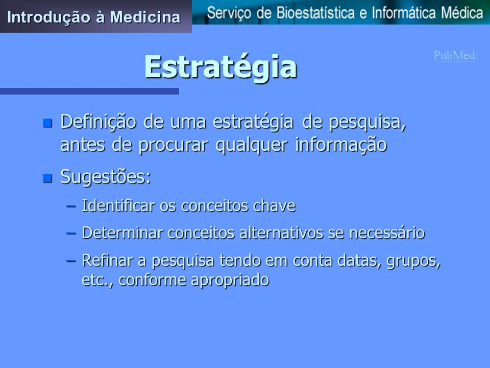 Introdução à Medicina Estratégia. PubMed. Definição de uma estratégia de pesquisa, antes de procurar qualquer informação.