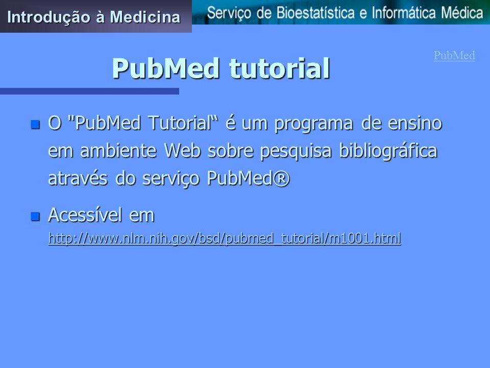 Introdução à MedicinaPubMed tutorial. PubMed.