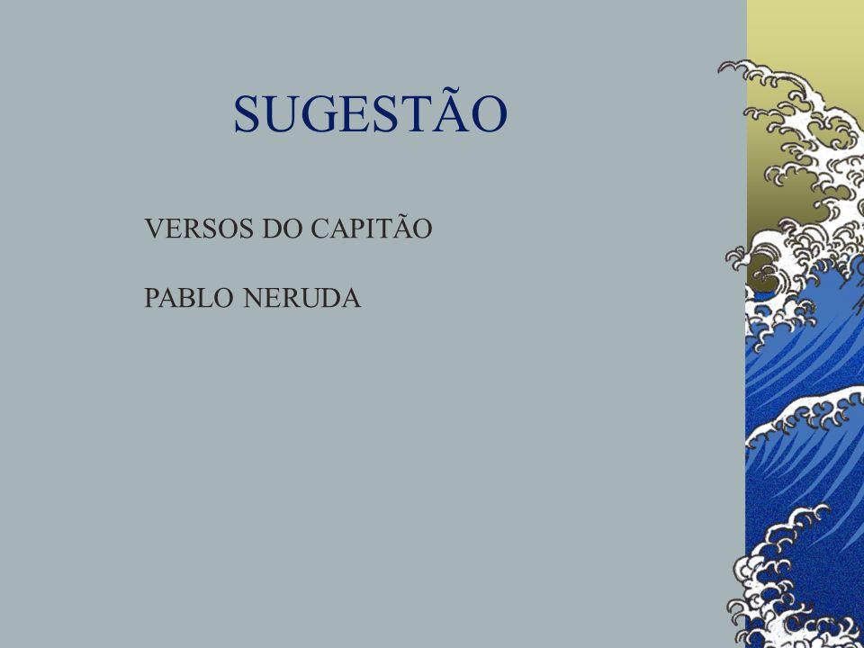 SUGESTÃO VERSOS DO CAPITÃO PABLO NERUDA
