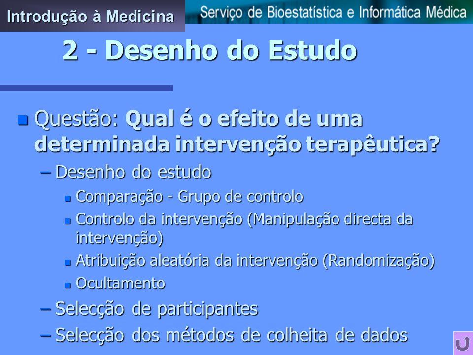 Introdução à Medicina 2 - Desenho do Estudo. Questão: Qual é o efeito de uma determinada intervenção terapêutica