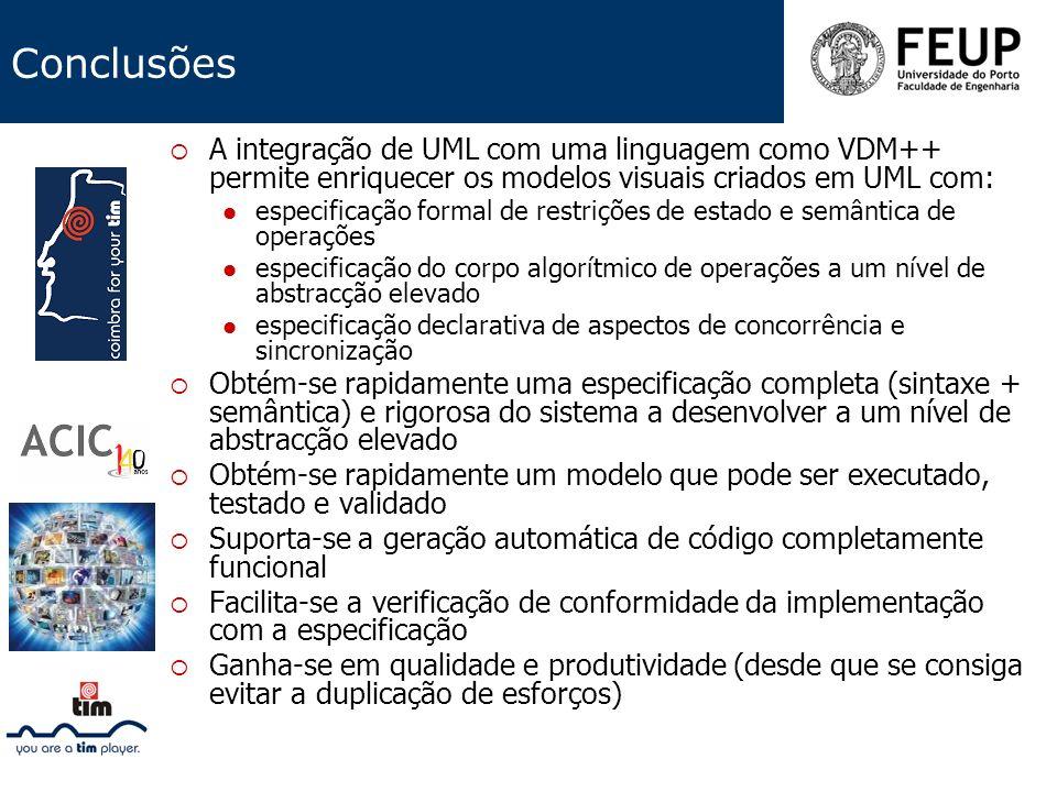 Conclusões A integração de UML com uma linguagem como VDM++ permite enriquecer os modelos visuais criados em UML com: