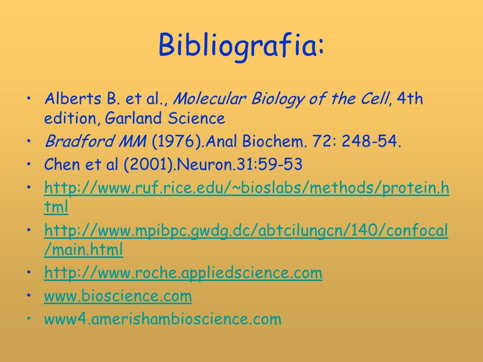 Bibliografia: Alberts B. et al., Molecular Biology of the Cell, 4th edition, Garland Science. Bradford MM (1976).Anal Biochem. 72: 248-54.