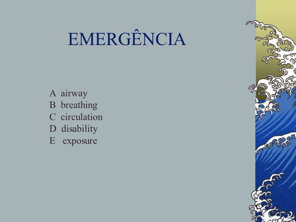 EMERGÊNCIA A airway B breathing C circulation D disability E exposure