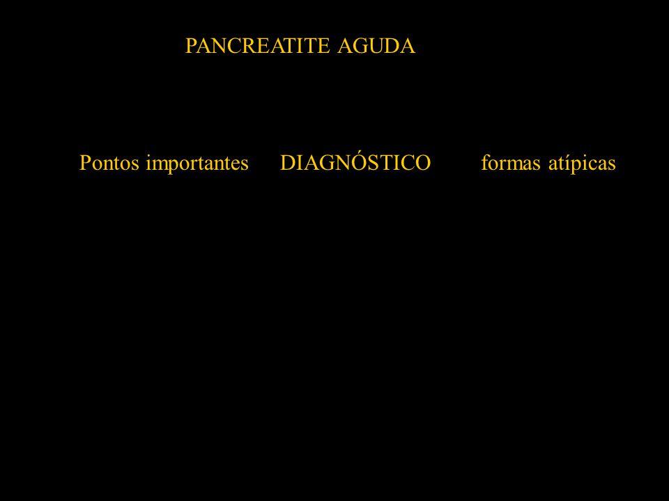 PANCREATITE AGUDA Pontos importantes DIAGNÓSTICO formas atípicas