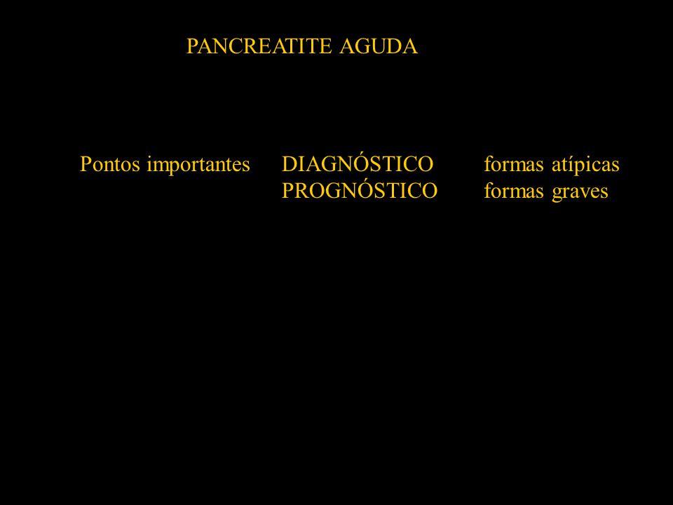 PANCREATITE AGUDA Pontos importantes DIAGNÓSTICO formas atípicas PROGNÓSTICO formas graves