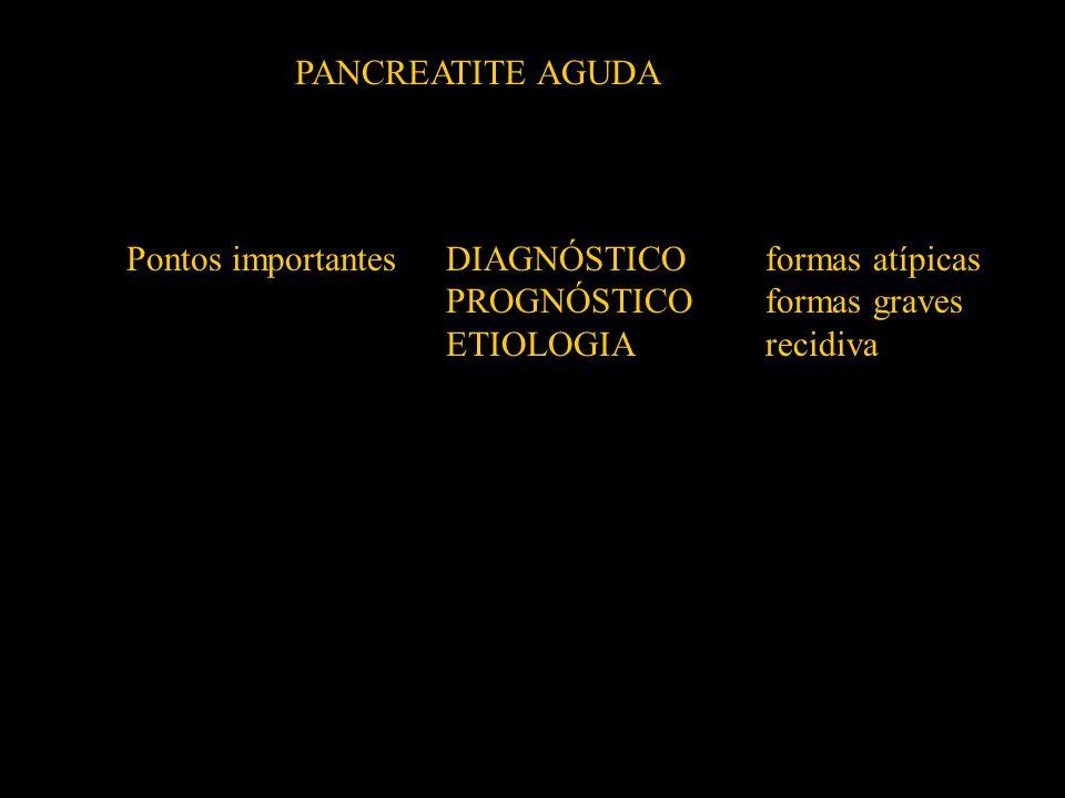 PANCREATITE AGUDA Pontos importantes DIAGNÓSTICO formas atípicas.