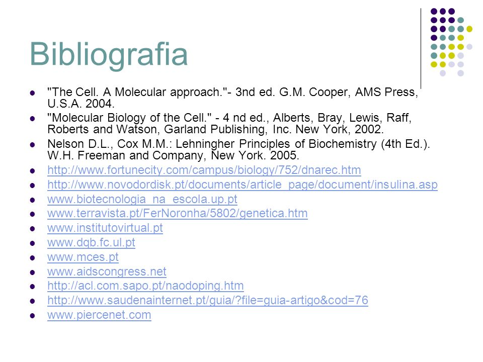 Bibliografia The Cell. A Molecular approach. - 3nd ed. G.M. Cooper, AMS Press, U.S.A. 2004.