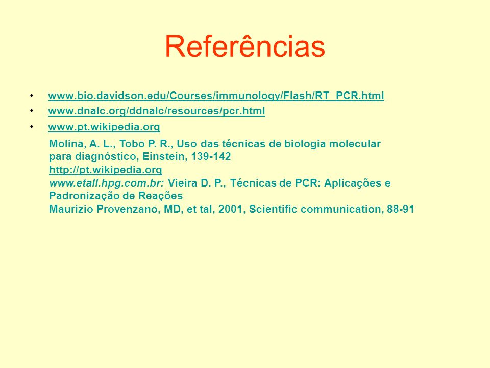 Referências www.bio.davidson.edu/Courses/immunology/Flash/RT_PCR.html