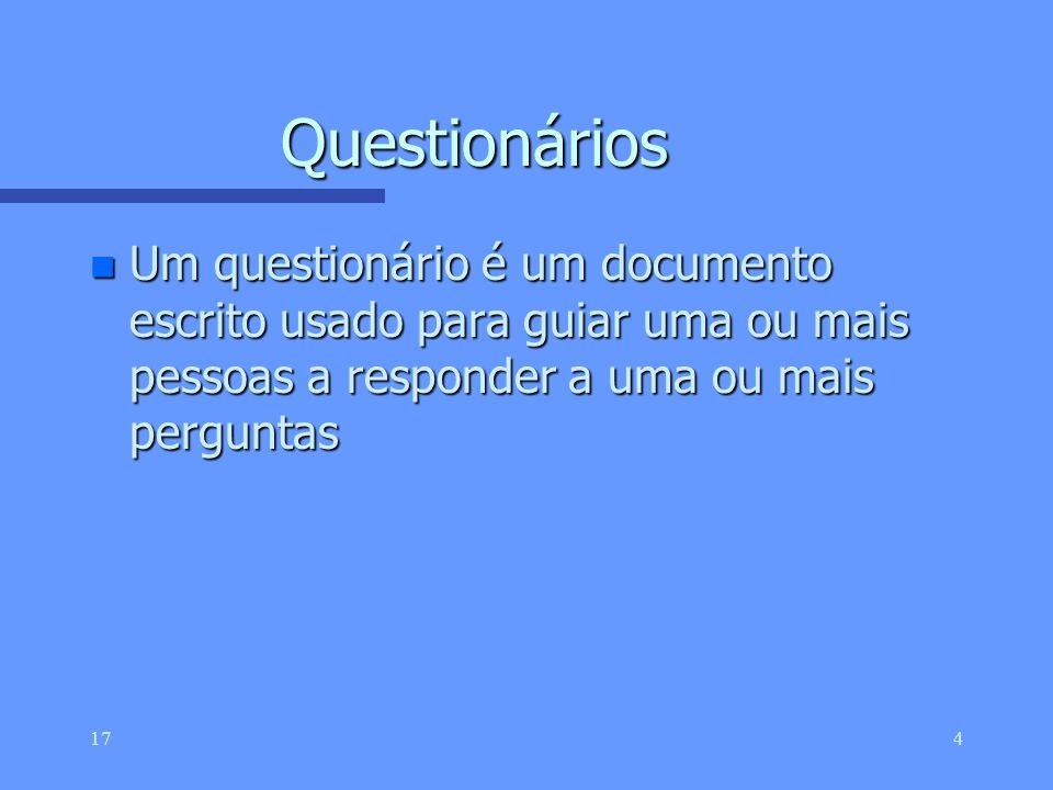 Questionários Um questionário é um documento escrito usado para guiar uma ou mais pessoas a responder a uma ou mais perguntas.