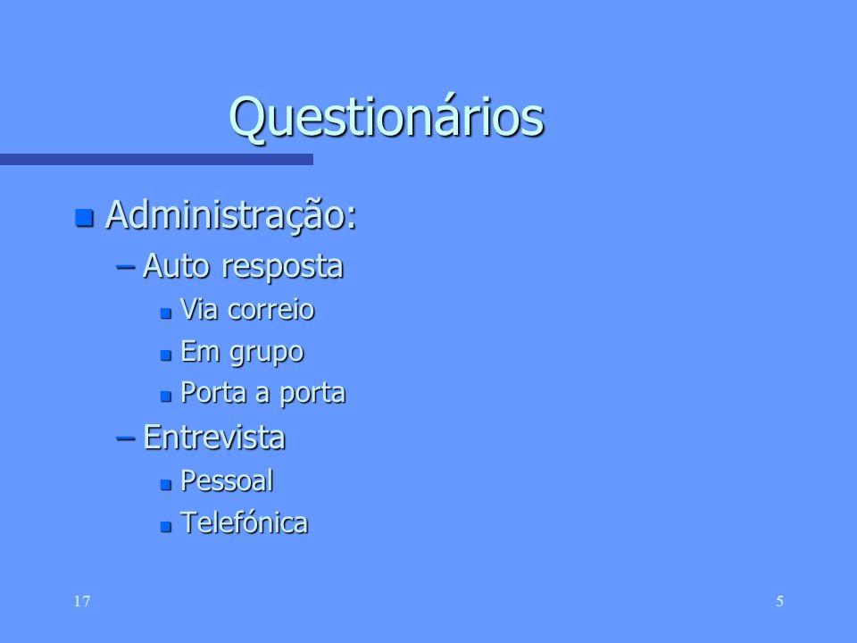 Questionários Administração: Auto resposta Entrevista Via correio