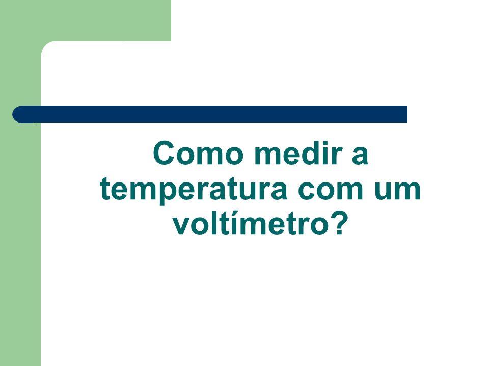 Como medir a temperatura com um voltímetro