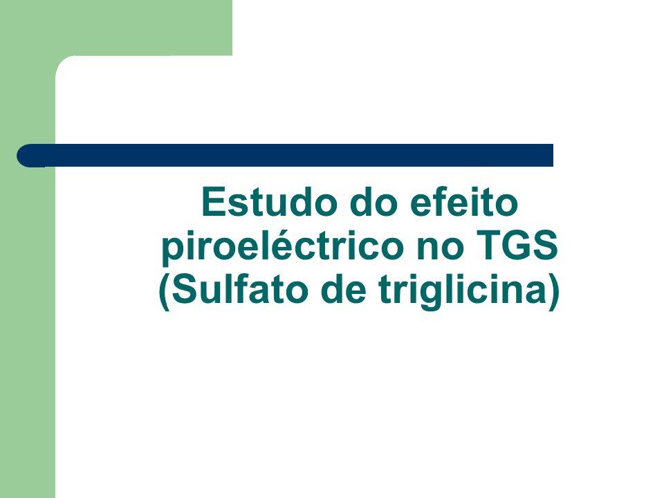 Estudo do efeito piroeléctrico no TGS (Sulfato de triglicina)