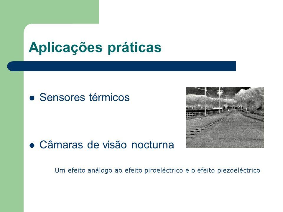 Aplicações práticas Sensores térmicos Câmaras de visão nocturna