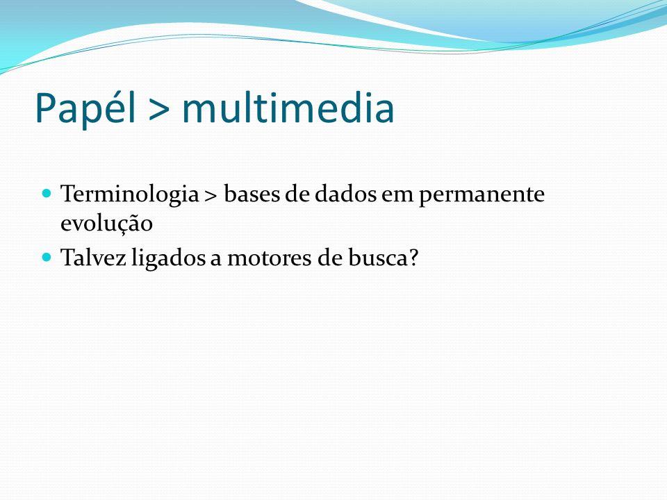 Papél > multimedia Terminologia > bases de dados em permanente evolução. Talvez ligados a motores de busca