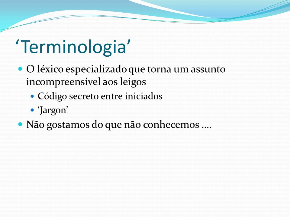 'Terminologia' O léxico especializado que torna um assunto incompreensível aos leigos. Código secreto entre iniciados.