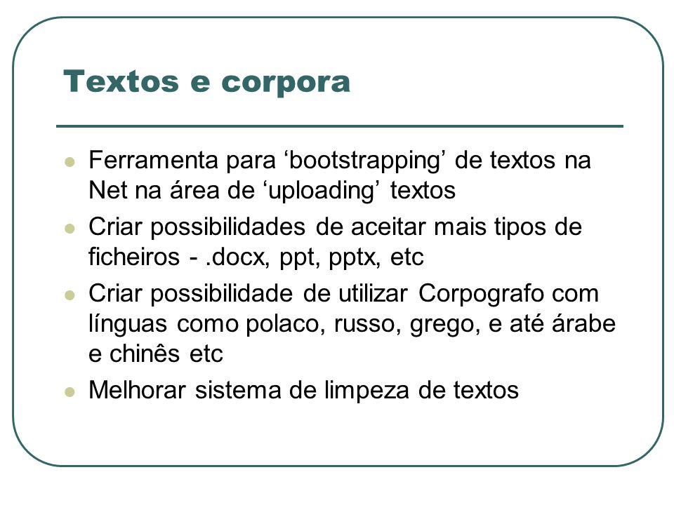 Textos e corpora Ferramenta para 'bootstrapping' de textos na Net na área de 'uploading' textos.