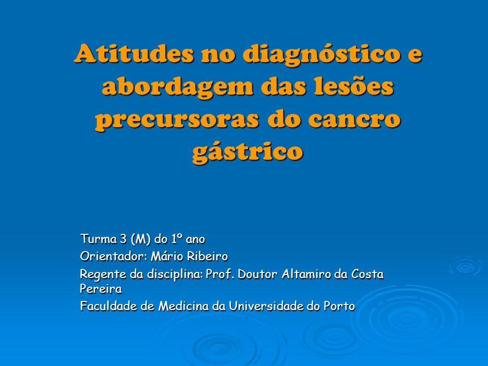 Atitudes no diagnóstico e abordagem das lesões precursoras do cancro gástrico