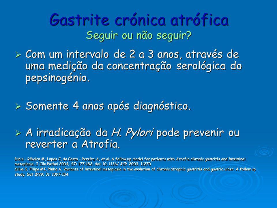 Gastrite crónica atrófica Seguir ou não seguir